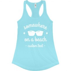 Somewhere on a Beach Custom Spring Break Tank