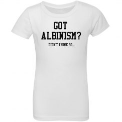 Got Albinism? Didn't Think So...- Youth T