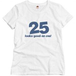 25 looks good on me!