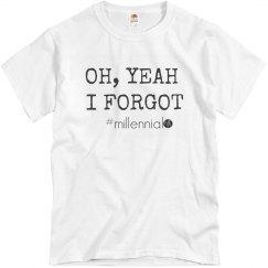 OH, YEAH I FORGOT #millennial