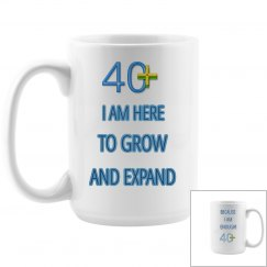 40+ I AM HERE TO GROW AND EXPAND- BECAUSE I AM ENOUGH!