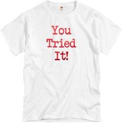 You Tried It Tee-Metallic