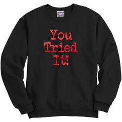 You Tried It Sweatshirt-Metallic