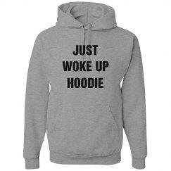 Just Woke Up Hoodie