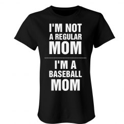 I'm Not A Regular Mom I'm A Baseball Mom Shirt