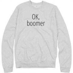 OK, boomer Funny Sweatshirt
