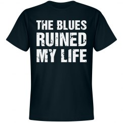The blues ruined my life shirt