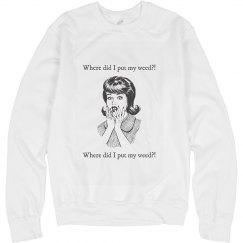 Where Didi I Put My Weed Sweatshirt