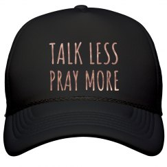 TALK LESS PRAY MORE Metallic Copper Text