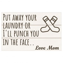 Put Away Your Laundry Or I'll Punch Your Face