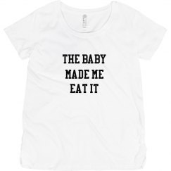 The baby made me