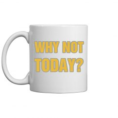 Why not today? - mug - left
