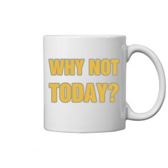 Why not today? - mug - right