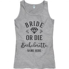 Custom Bride Or Die Bachelorette