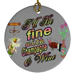 I'll Be Fine With Champagne & Wine