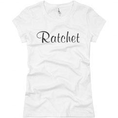 Shirt That Says Ratchet