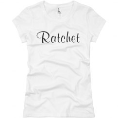 Shirt That Says Ratchet