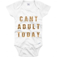 Metallic Can't Adult Today Onesie