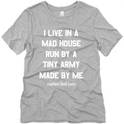 I Live in a Mad House Funny Mom Tee