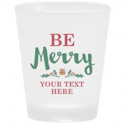 Be Merry Custom Text Shot Glass