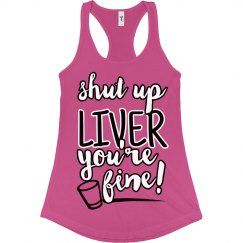 Shut Up Liver, You're Fine tee