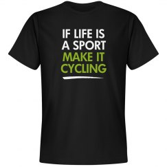 if life is a sport make it cycling, cycling, life is a