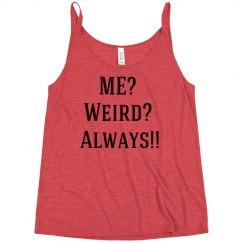 Me? Weird? Always!! Tank Top