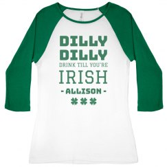 Dilly Dilly Drink Till You're Irish