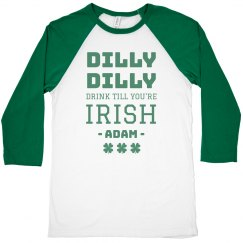 Drink Till You're Irish Dilly Dilly