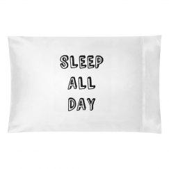 Sleep All Day Pillowcase