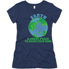 Earth is a great place to raise