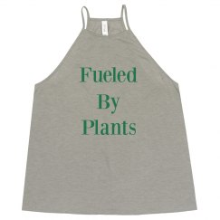 I'm Completely Fueled By Plants