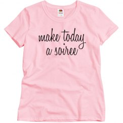 make today a soiree tee