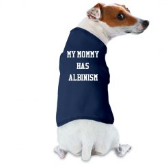 My Mommy Has Albinism- Doggie Shirt- Blue and White