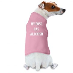 My Boss Has Albinism- Doggie Shirt- Pink and White