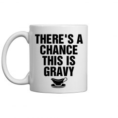 What? I Like Gravy. Deal.