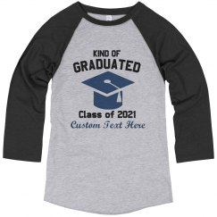 Kind Of Graduated Custom Funny Tee