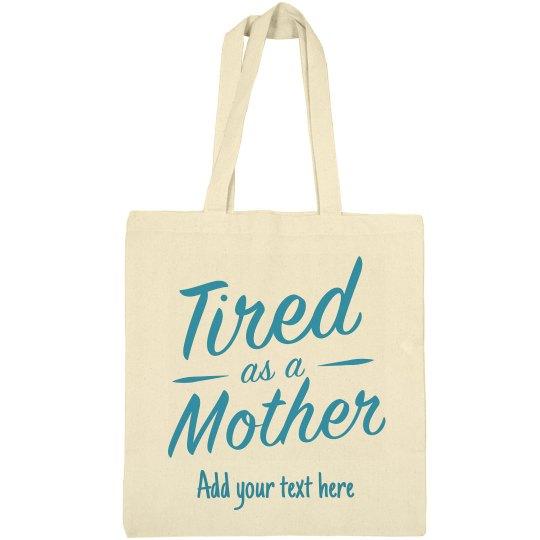 Tired As A Mother Personalized Tote