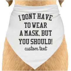 I Don't Have to Wear a Mask, But You Should Dog