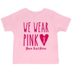 We Wear Pink Custom Toddler Tee