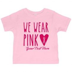 We Wear Pink Custom Toddler Tee
