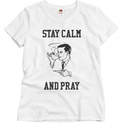 STAY CALM AND PRAY