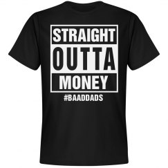 BAAD DAD Straight Outta Money