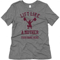 Customize Lift Like a Mother Tee