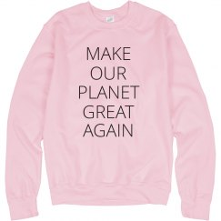 Make Our Planet Great Again Sweatshirt