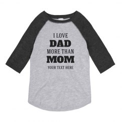 Custom Love Dad More Than Mom