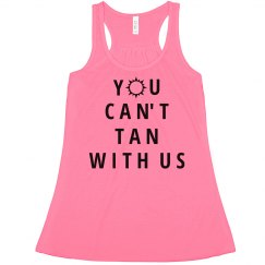 You Can't Tan With Us