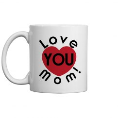 Love You Mom Coffee Cup/Mug