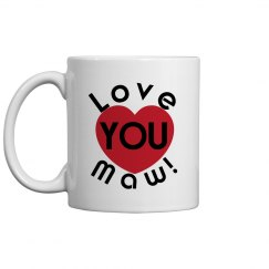 Love You Maw Coffee Cup/Mug