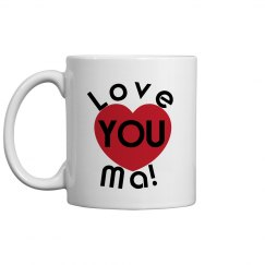 Love You Ma Coffee Cup/Mug